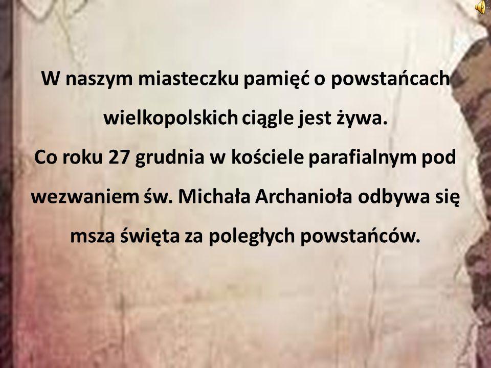 W naszym miasteczku pamięć o powstańcach wielkopolskich ciągle jest żywa. Co roku 27 grudnia w kościele parafialnym pod wezwaniem św. Michała Archanio