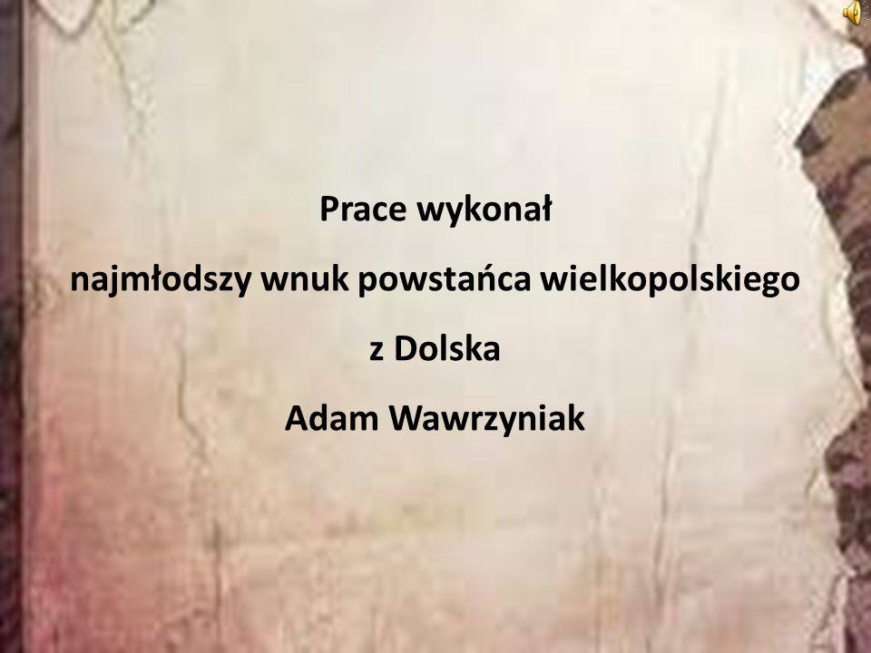 Prace wykonał najmłodszy wnuk powstańca wielkopolskiego z Dolska Adam Wawrzyniak