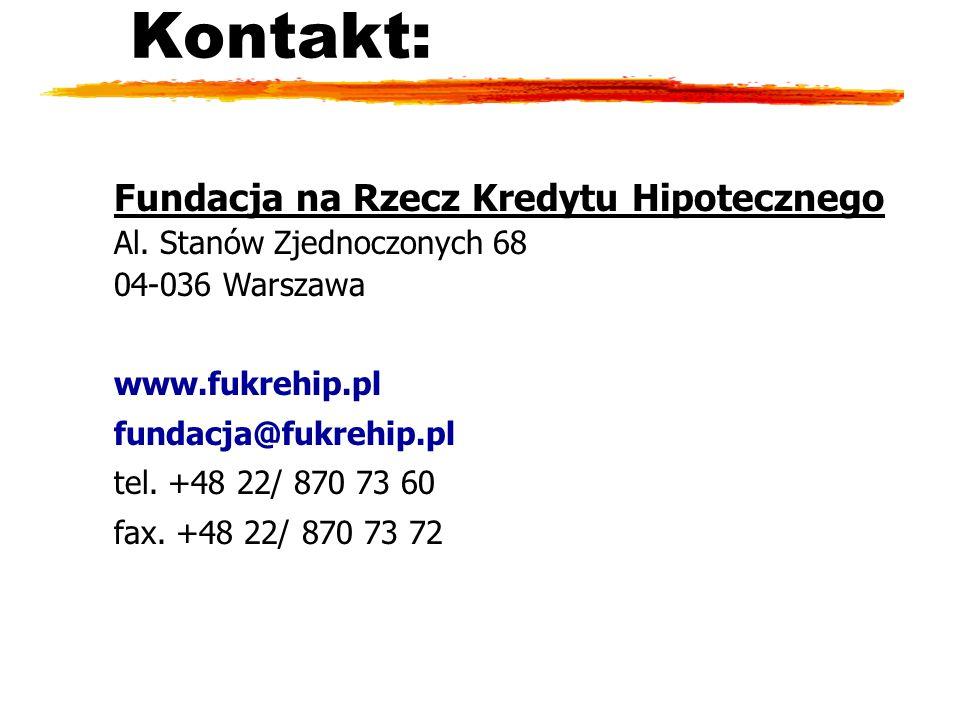 Kontakt: Fundacja na Rzecz Kredytu Hipotecznego Al. Stanów Zjednoczonych 68 04-036 Warszawa www.fukrehip.pl fundacja@fukrehip.pl tel. +48 22/ 870 73 6