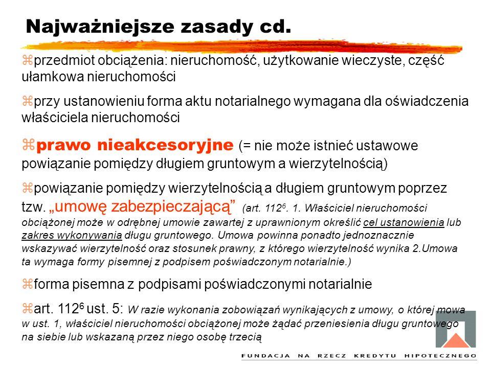 Najważniejsze zasady cd. zprzedmiot obciążenia: nieruchomość, użytkowanie wieczyste, część ułamkowa nieruchomości zprzy ustanowieniu forma aktu notari