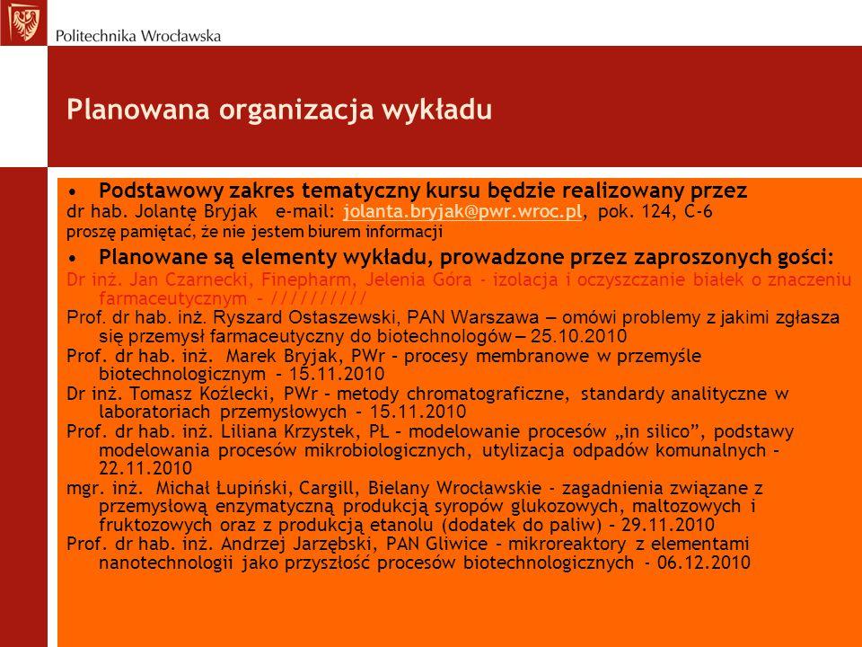 Planowana organizacja wykładu Podstawowy zakres tematyczny kursu będzie realizowany przez dr hab. Jolantę Bryjak e-mail: jolanta.bryjak@pwr.wroc.pl, p