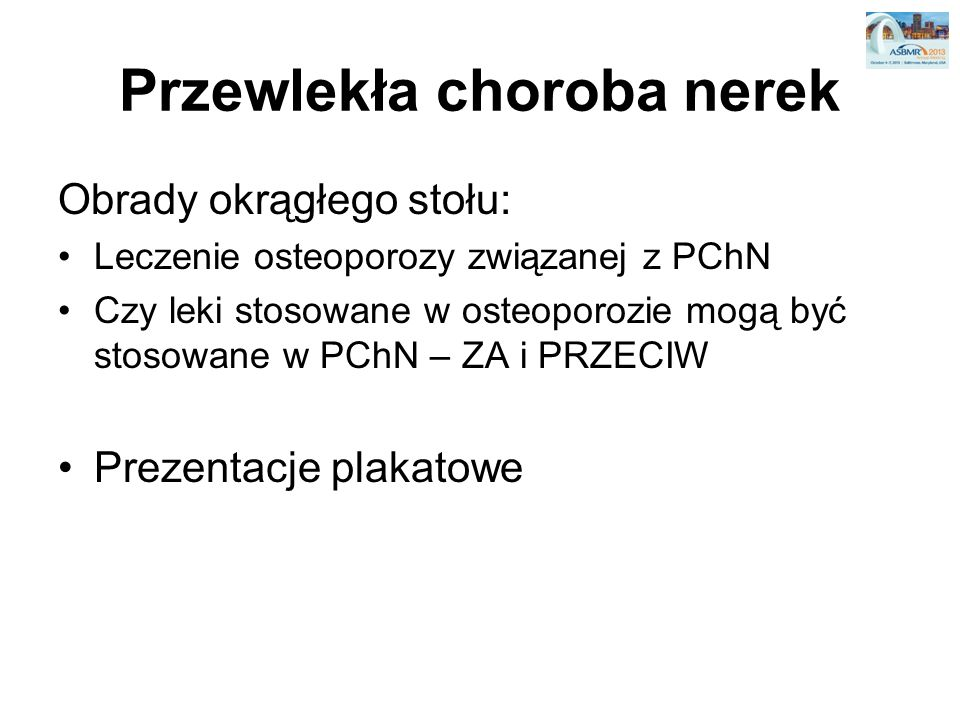 Przewlekła choroba nerek Obrady okrągłego stołu: Leczenie osteoporozy związanej z PChN Czy leki stosowane w osteoporozie mogą być stosowane w PChN – Z