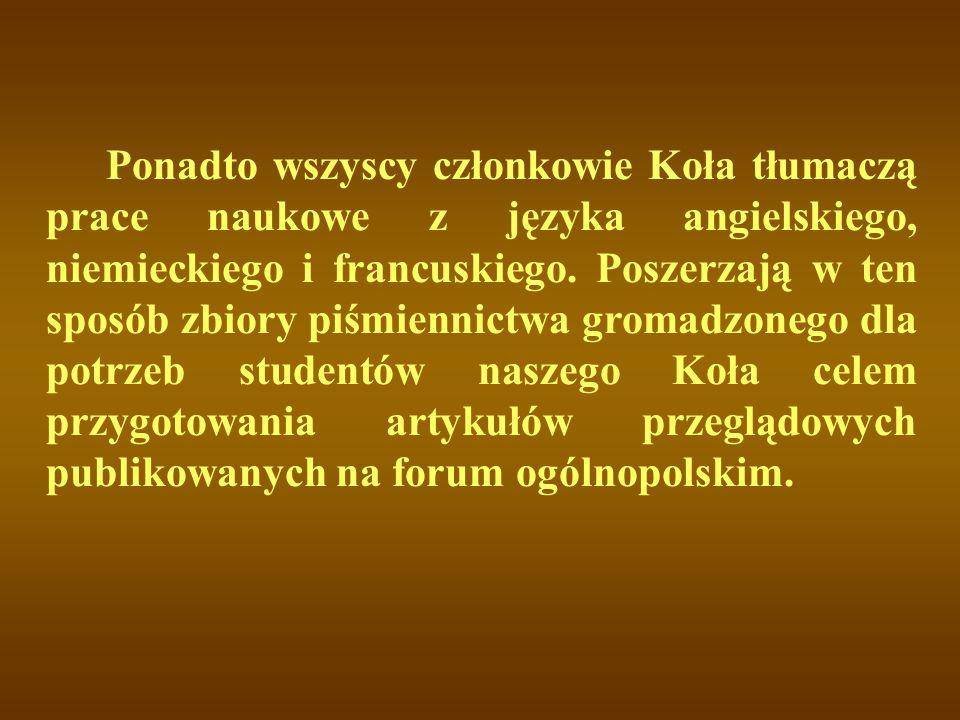 Ponadto wszyscy członkowie Koła tłumaczą prace naukowe z języka angielskiego, niemieckiego i francuskiego. Poszerzają w ten sposób zbiory piśmiennictw