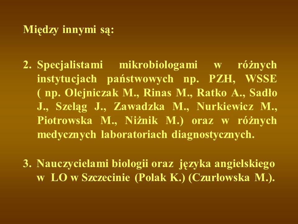 Specjalistami mikrobiologami w różnych instytucjach państwowych np. PZH, WSSE ( np. Olejniczak M., Rinas M., Ratko A., Sadło J., Szeląg J., Zawadzka M