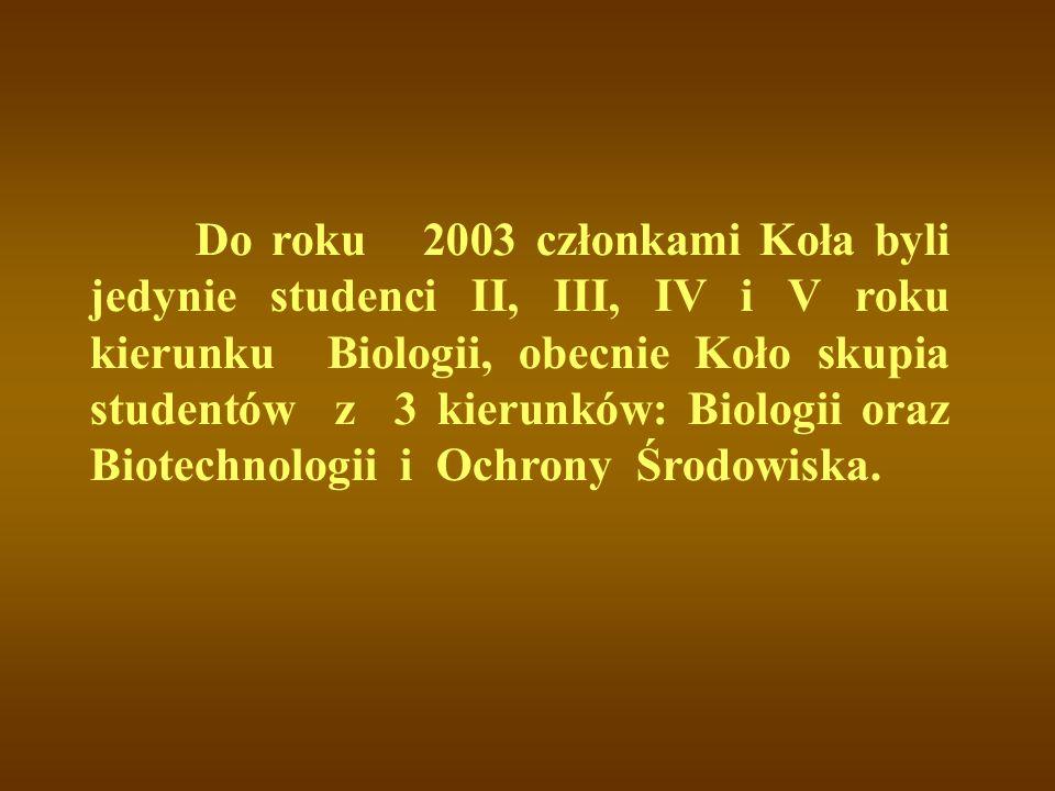 Do roku 2003 członkami Koła byli jedynie studenci II, III, IV i V roku kierunku Biologii, obecnie Koło skupia studentów z 3 kierunków: Biologii oraz B