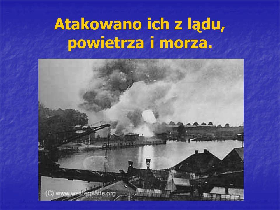Atakowano ich z lądu, powietrza i morza.
