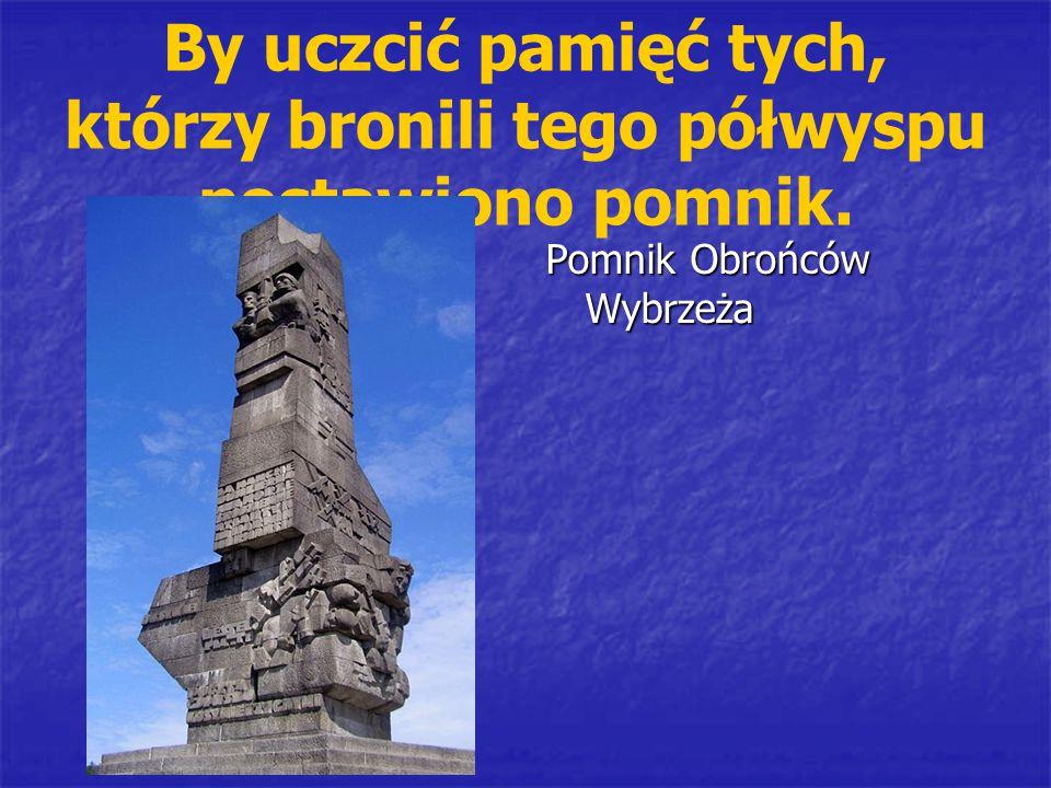 By uczcić pamięć tych, którzy bronili tego półwyspu postawiono pomnik. Pomnik Obrońców Wybrzeża