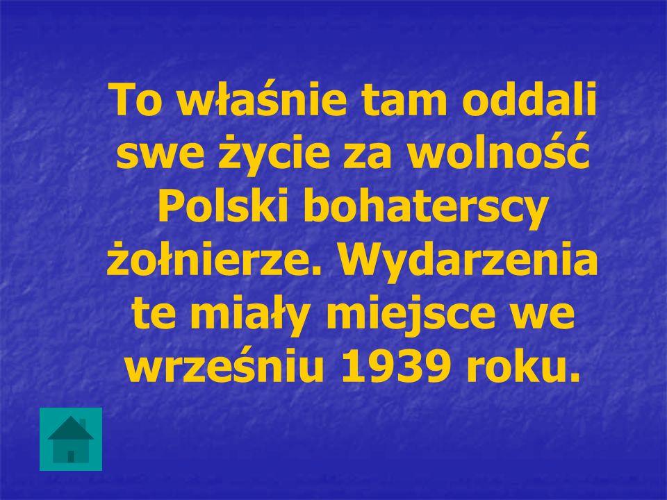 To właśnie tam oddali swe życie za wolność Polski bohaterscy żołnierze. Wydarzenia te miały miejsce we wrześniu 1939 roku.