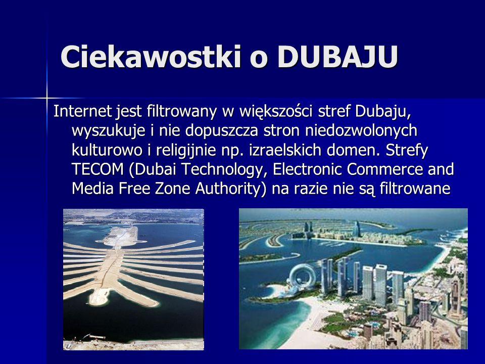 Ciekawostki o DUBAJU Internet jest filtrowany w większości stref Dubaju, wyszukuje i nie dopuszcza stron niedozwolonych kulturowo i religijnie np. izr