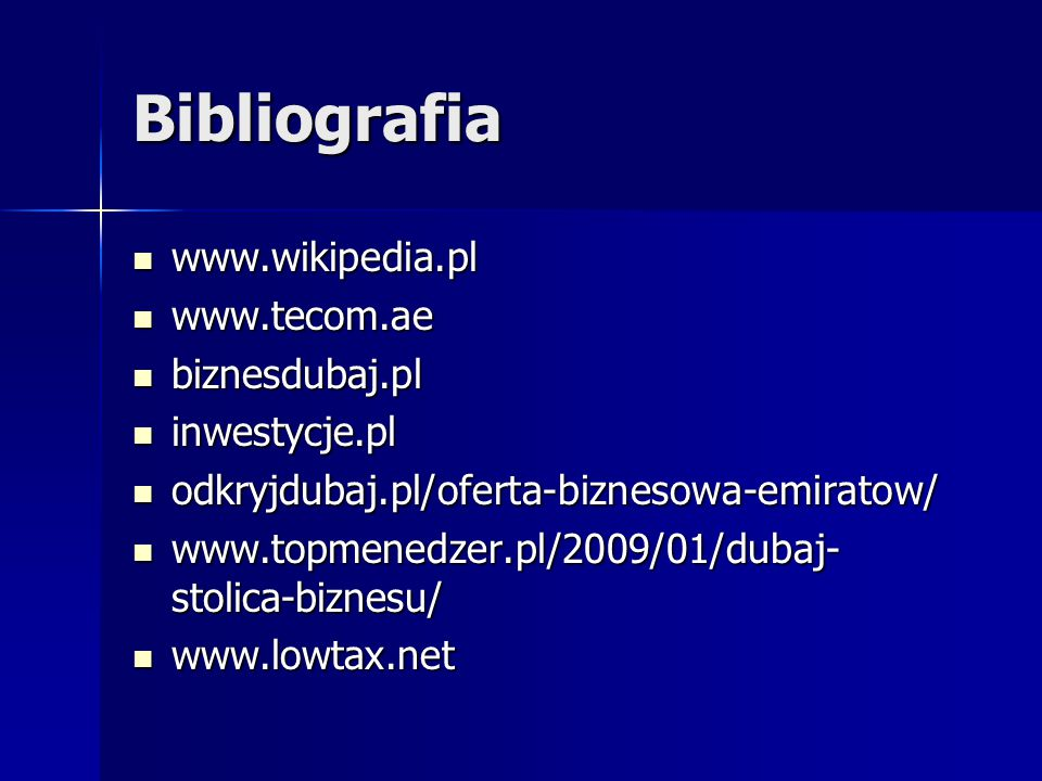 Bibliografia www.wikipedia.pl www.wikipedia.pl www.tecom.ae www.tecom.ae biznesdubaj.pl biznesdubaj.pl inwestycje.pl inwestycje.pl odkryjdubaj.pl/ofer