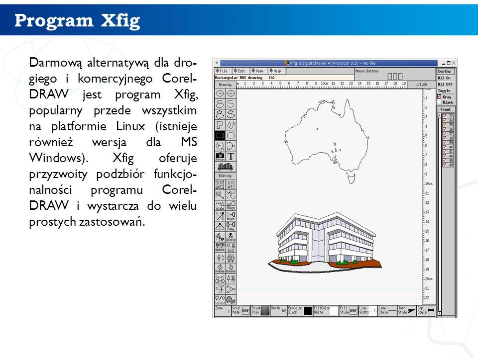 Program Xfig Darmową alternatywą dla dro- giego i komercyjnego Corel- DRAW jest program Xfig, popularny przede wszystkim na platformie Linux (istnieje również wersja dla MS Windows).