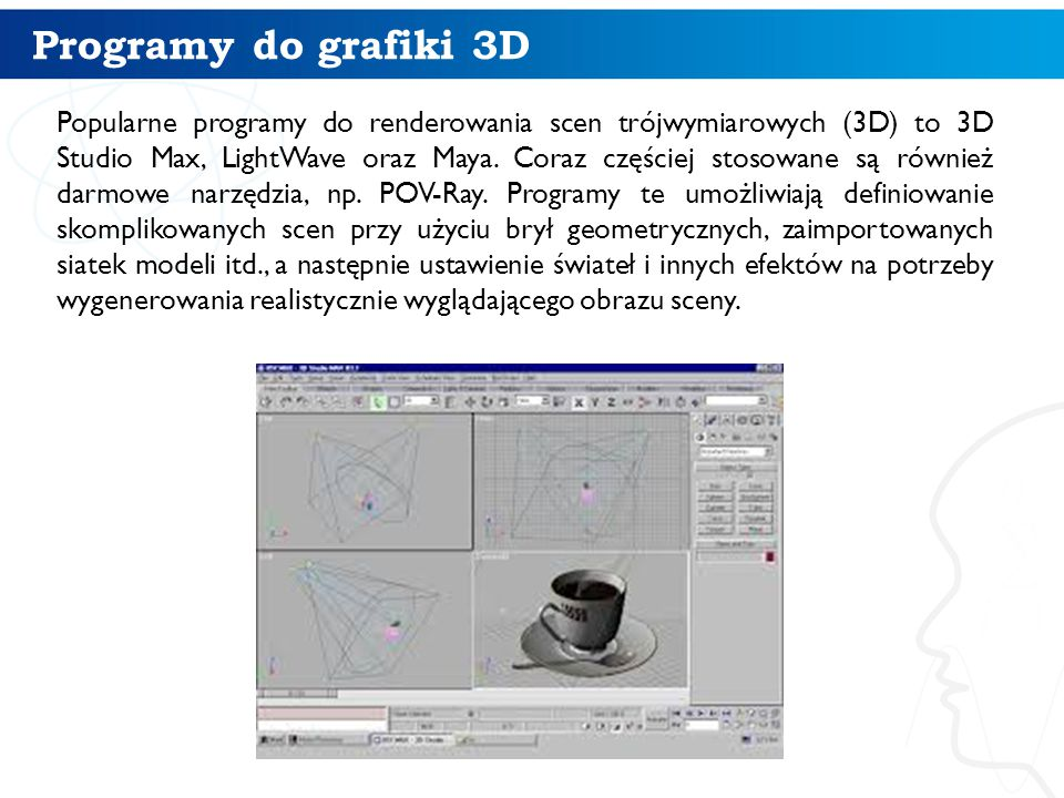 Programy do grafiki 3D Popularne programy do renderowania scen trójwymiarowych (3D) to 3D Studio Max, LightWave oraz Maya. Coraz częściej stosowane są