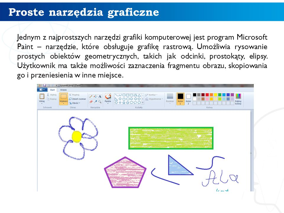Proste narzędzia graficzne Jednym z najprostszych narzędzi grafiki komputerowej jest program Microsoft Paint – narzędzie, które obsługuje grafikę rast