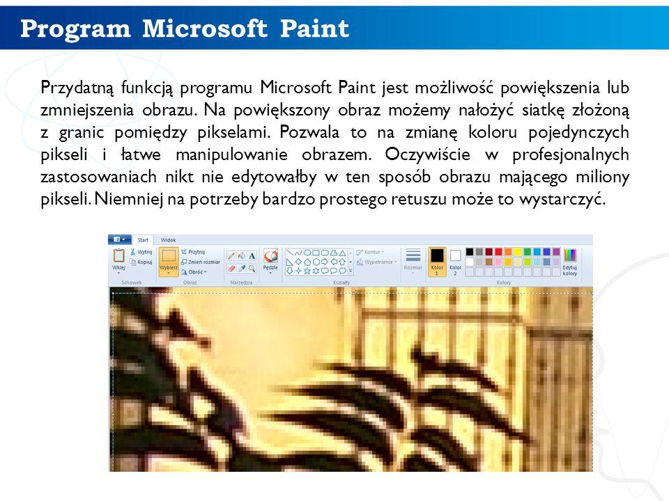 Program Microsoft Paint Przydatną funkcją programu Microsoft Paint jest możliwość powiększenia lub zmniejszenia obrazu. Na powiększony obraz możemy na