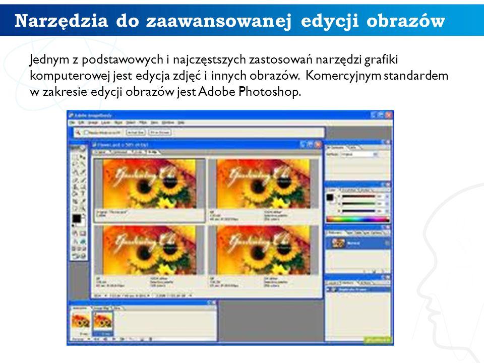 Narzędzia do zaawansowanej edycji obrazów Jednym z podstawowych i najczęstszych zastosowań narzędzi grafiki komputerowej jest edycja zdjęć i innych ob