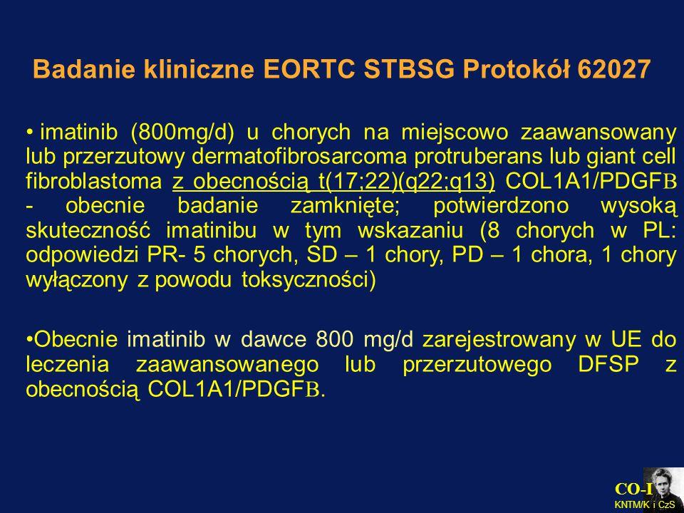 CO-I KNTM/K i CzS Badanie kliniczne EORTC STBSG Protokół 62027 imatinib (800mg/d) u chorych na miejscowo zaawansowany lub przerzutowy dermatofibrosarc