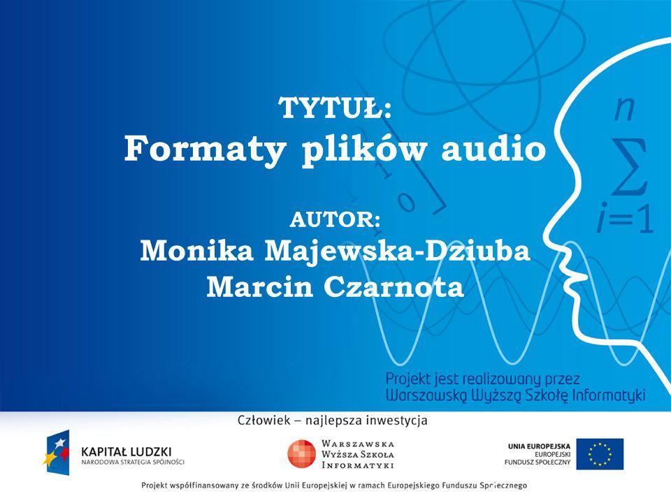 2 TYTUŁ: Formaty plików audio AUTOR: Monika Majewska-Dziuba Marcin Czarnota