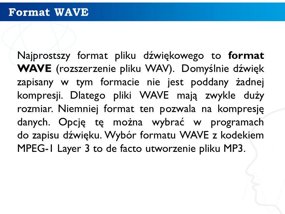 Format WAVE Najprostszy format pliku dźwiękowego to format WAVE (rozszerzenie pliku WAV).
