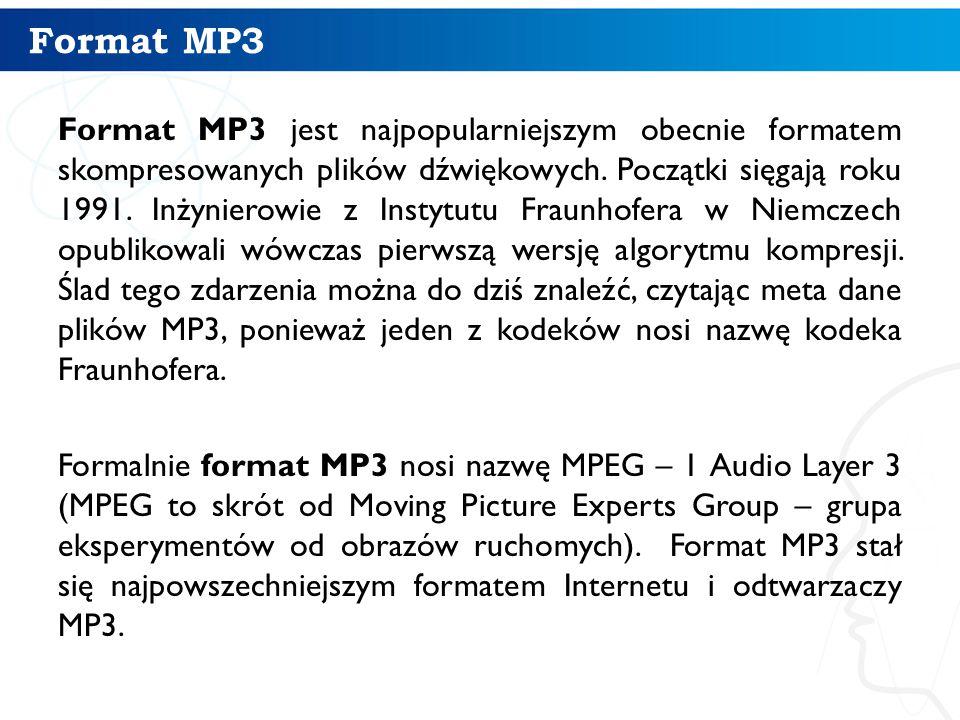 Format MP3 Format MP3 jest najpopularniejszym obecnie formatem skompresowanych plików dźwiękowych.