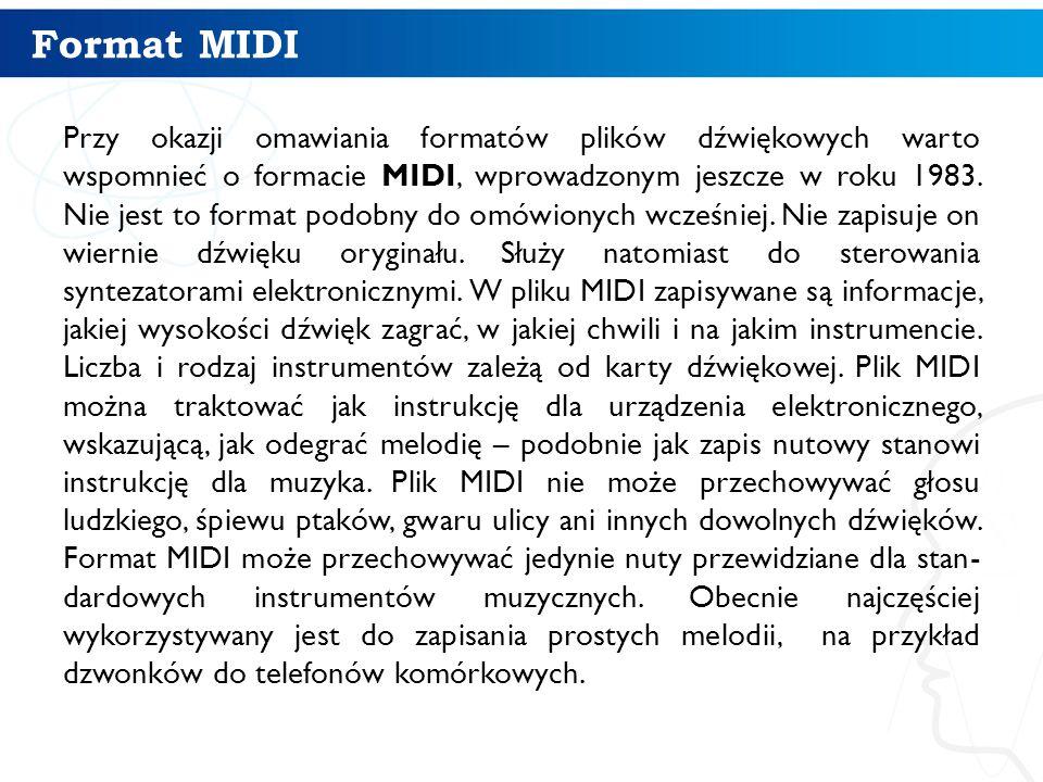 Format MIDI Przy okazji omawiania formatów plików dźwiękowych warto wspomnieć o formacie MIDI, wprowadzonym jeszcze w roku 1983.