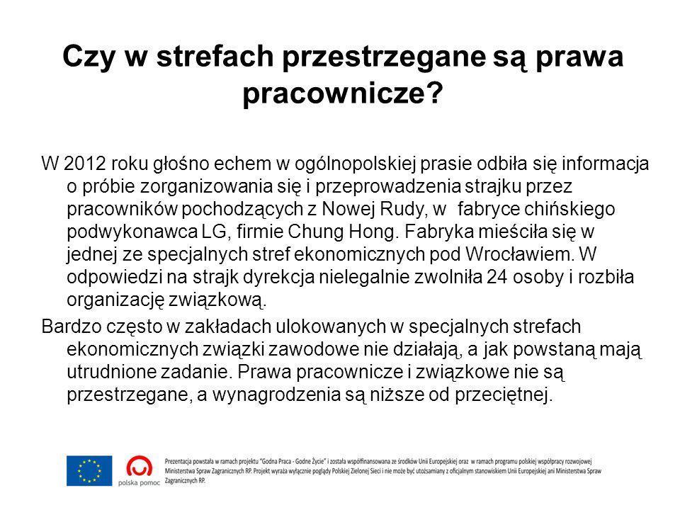 Czy w strefach przestrzegane są prawa pracownicze? W 2012 roku głośno echem w ogólnopolskiej prasie odbiła się informacja o próbie zorganizowania się
