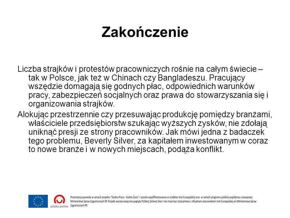 Zakończenie Liczba strajków i protestów pracowniczych rośnie na całym świecie – tak w Polsce, jak też w Chinach czy Bangladeszu. Pracujący wszędzie do
