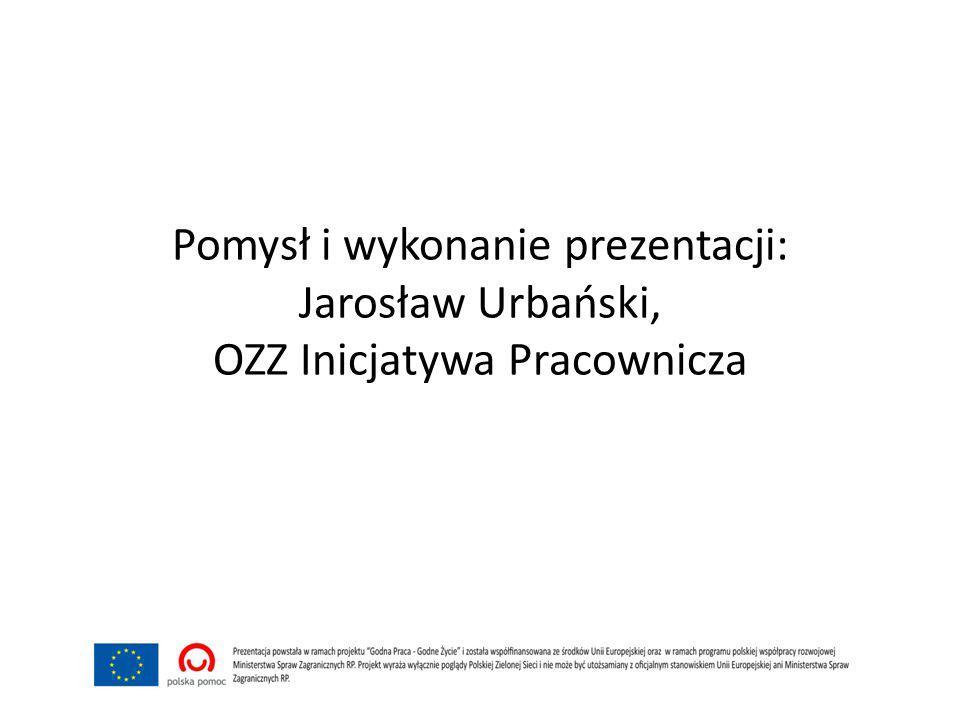 Pomysł i wykonanie prezentacji: Jarosław Urbański, OZZ Inicjatywa Pracownicza