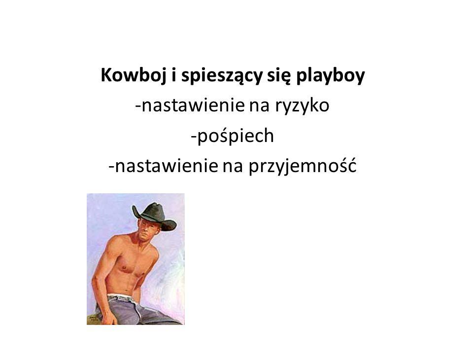 Kowboj i spieszący się playboy -nastawienie na ryzyko -pośpiech -nastawienie na przyjemność