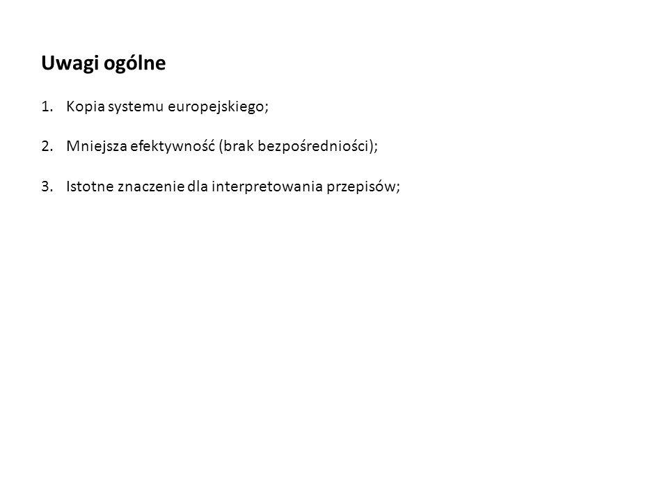 Uwagi ogólne 1.Kopia systemu europejskiego; 2.Mniejsza efektywność (brak bezpośredniości); 3.Istotne znaczenie dla interpretowania przepisów;