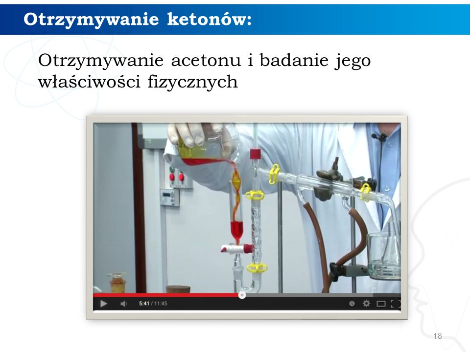 18 Otrzymywanie acetonu i badanie jego właściwości fizycznych Otrzymywanie ketonów: