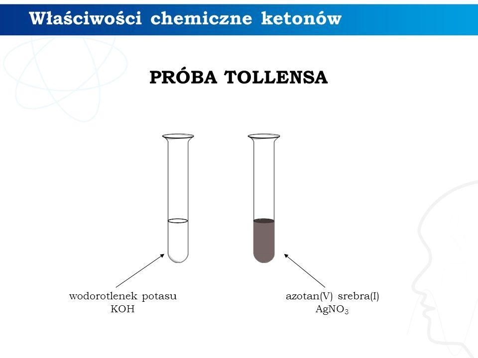 Właściwości chemiczne ketonów wodorotlenek potasu KOH azotan(V) srebra(I) AgNO 3 PRÓBA TOLLENSA