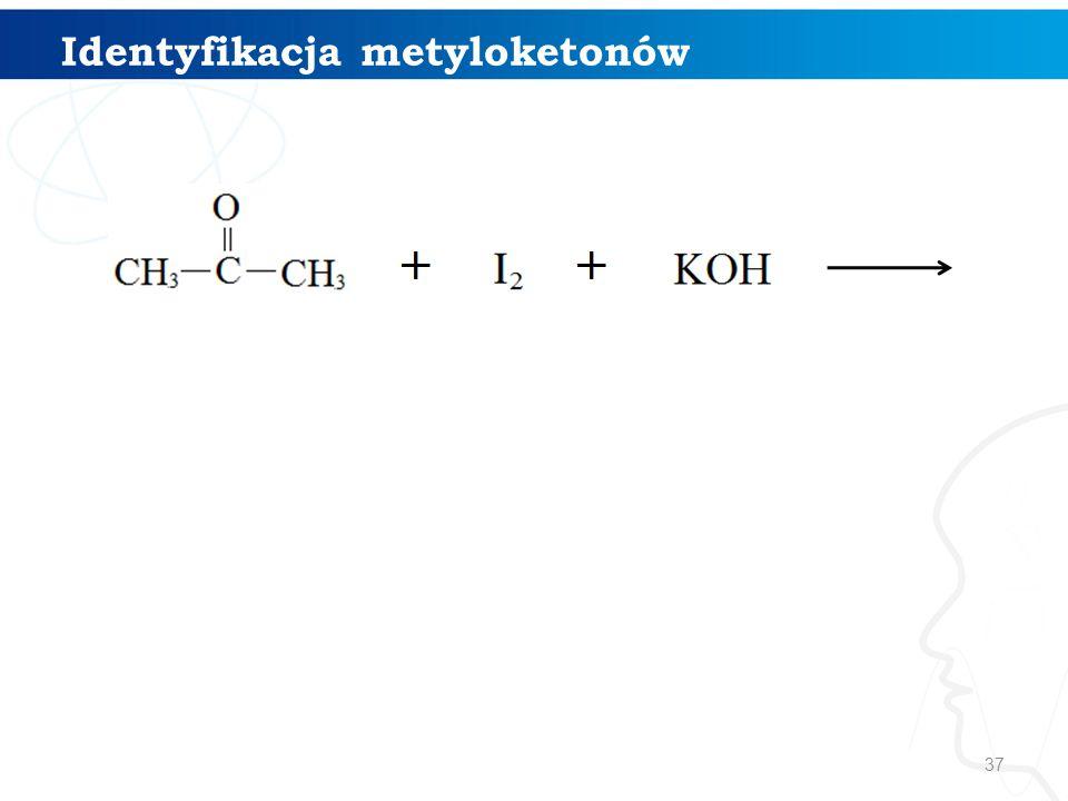 37 Identyfikacja metyloketonów