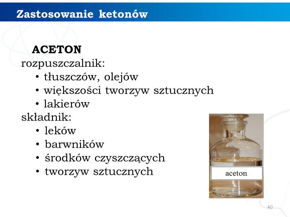 40 Zastosowanie ketonów ACETON rozpuszczalnik: tłuszczów, olejów większości tworzyw sztucznych lakierów składnik: leków barwników środków czyszczących tworzyw sztucznych