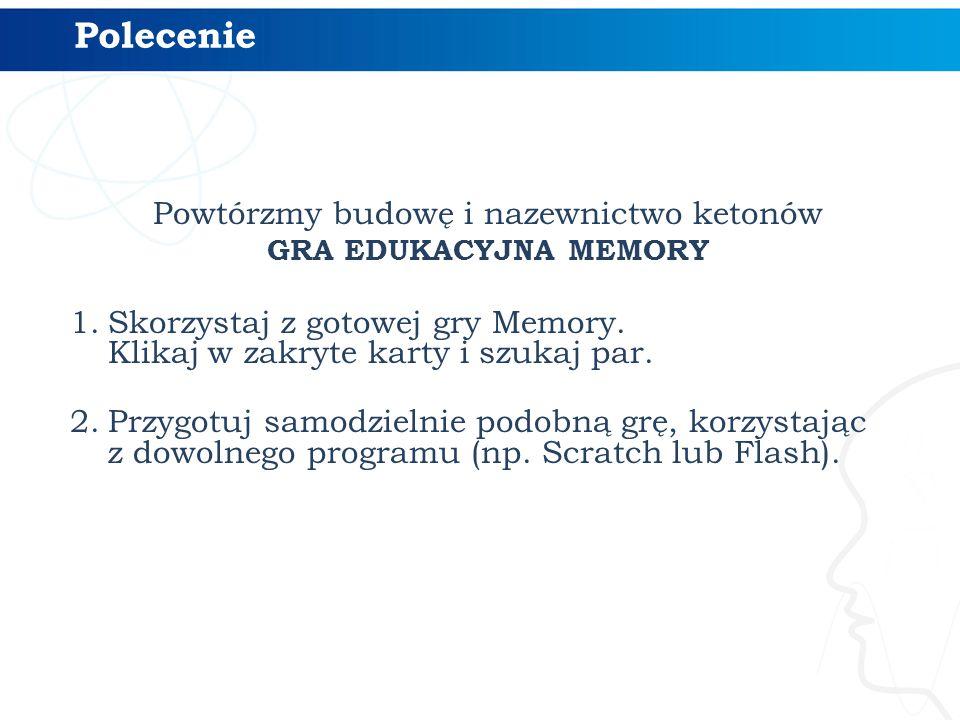 Powtórzmy budowę i nazewnictwo ketonów GRA EDUKACYJNA MEMORY 1.Skorzystaj z gotowej gry Memory.
