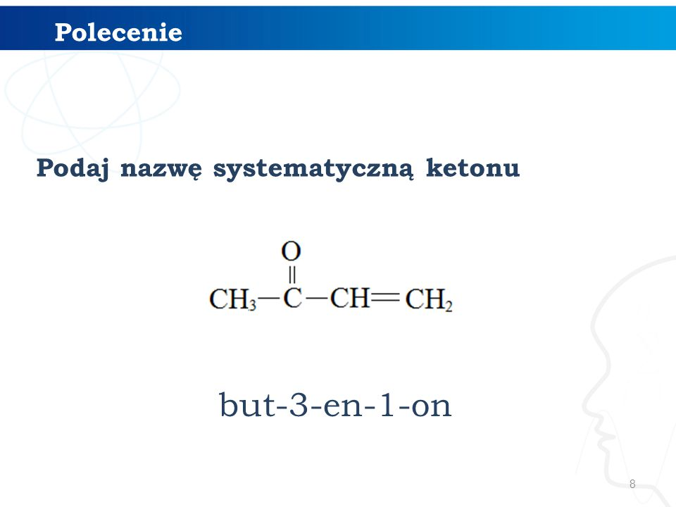 8 Polecenie Podaj nazwę systematyczną ketonu but-3-en-1-on