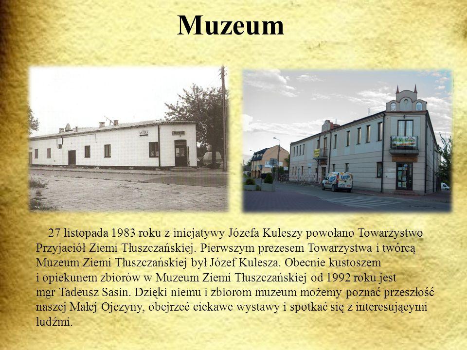Muzeum 27 listopada 1983 roku z inicjatywy Józefa Kuleszy powołano Towarzystwo Przyjaciół Ziemi Tłuszczańskiej.