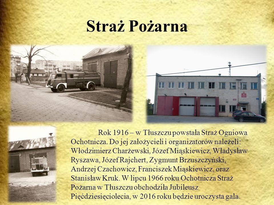 Straż Pożarna Rok 1916 – w Tłuszczu powstała Straż Ogniowa Ochotnicza.
