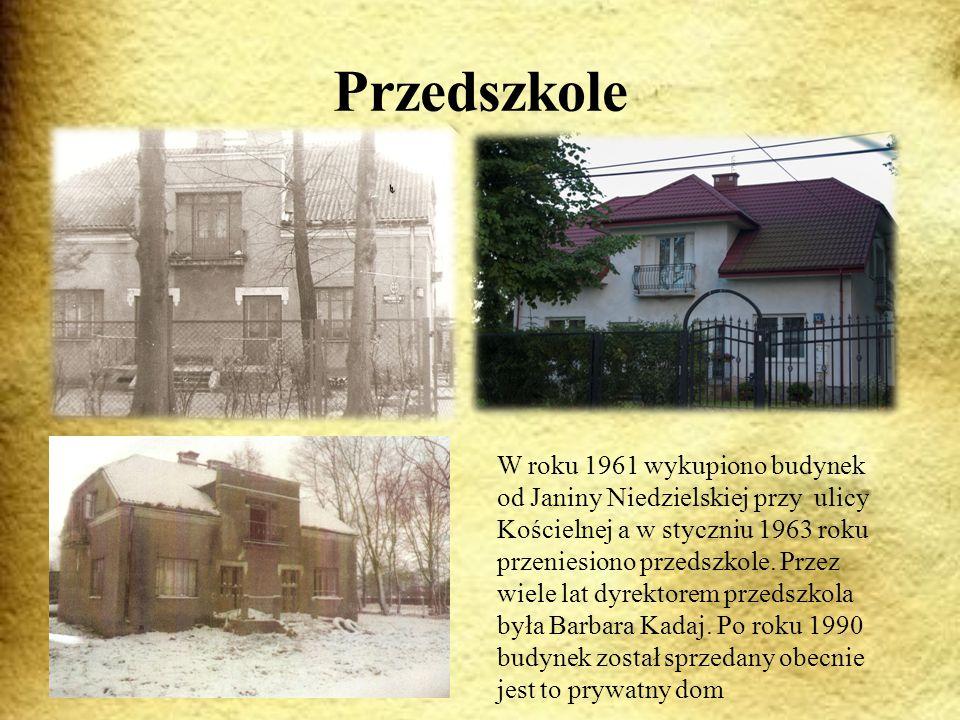 Przedszkole W roku 1961 wykupiono budynek od Janiny Niedzielskiej przy ulicy Kościelnej a w styczniu 1963 roku przeniesiono przedszkole.
