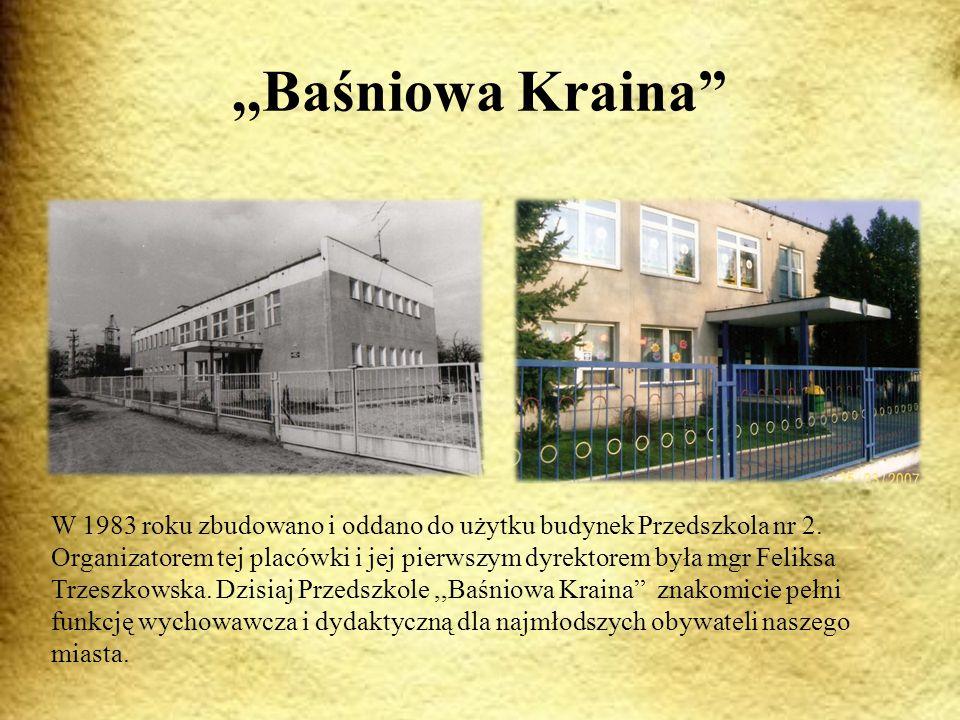 ,,Baśniowa Kraina W 1983 roku zbudowano i oddano do użytku budynek Przedszkola nr 2.