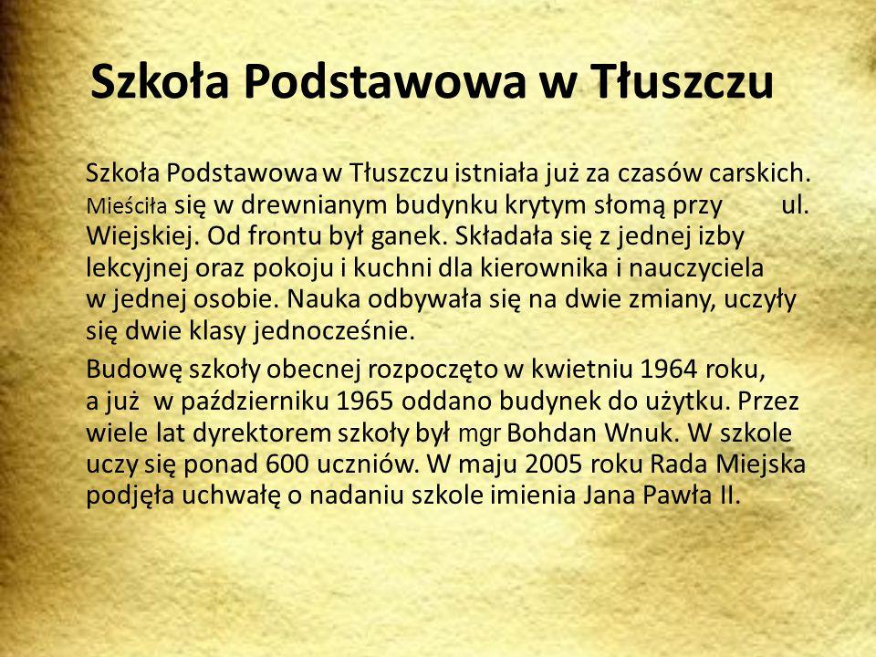 Szkoła Podstawowa w Tłuszczu Szkoła Podstawowa w Tłuszczu istniała już za czasów carskich.