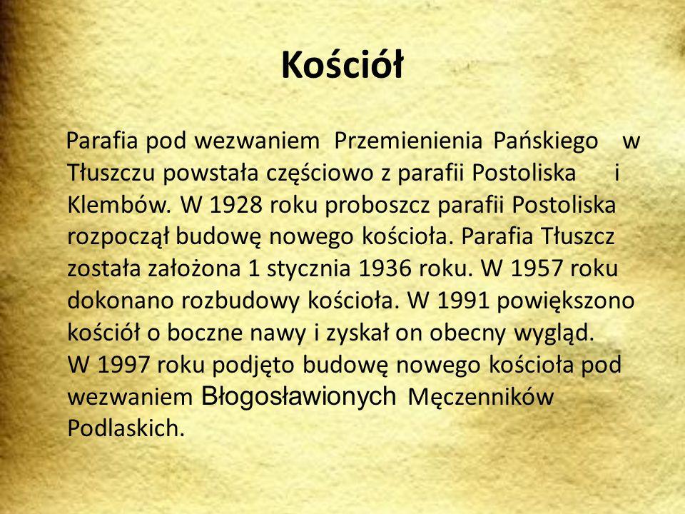 Parafia pod wezwaniem Przemienienia Pańskiego w Tłuszczu powstała częściowo z parafii Postoliska i Klembów.