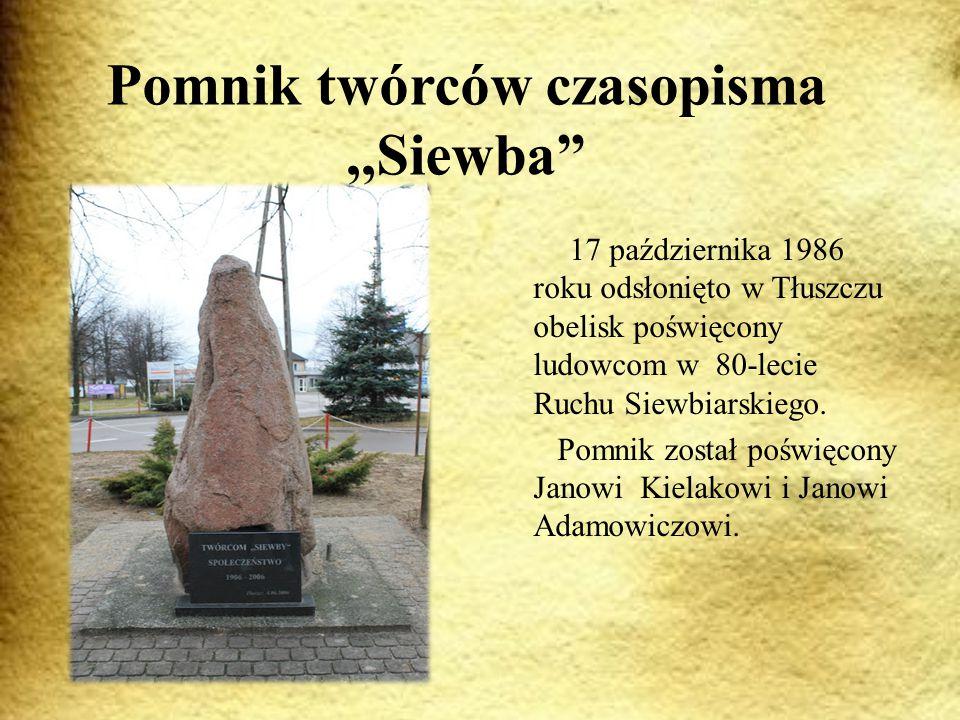 Pomnik twórców czasopisma,,Siewba 17 października 1986 roku odsłonięto w Tłuszczu obelisk poświęcony ludowcom w 80-lecie Ruchu Siewbiarskiego.