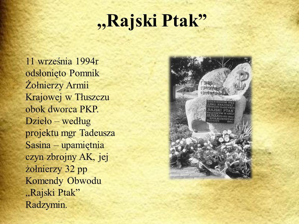,,Rajski Ptak 11 września 1994r odsłonięto Pomnik Żołnierzy Armii Krajowej w Tłuszczu obok dworca PKP.