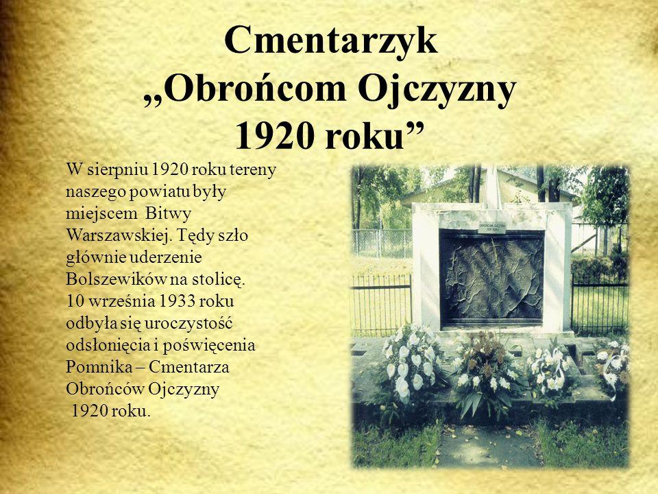 Cmentarzyk,,Obrońcom Ojczyzny 1920 roku W sierpniu 1920 roku tereny naszego powiatu były miejscem Bitwy Warszawskiej.
