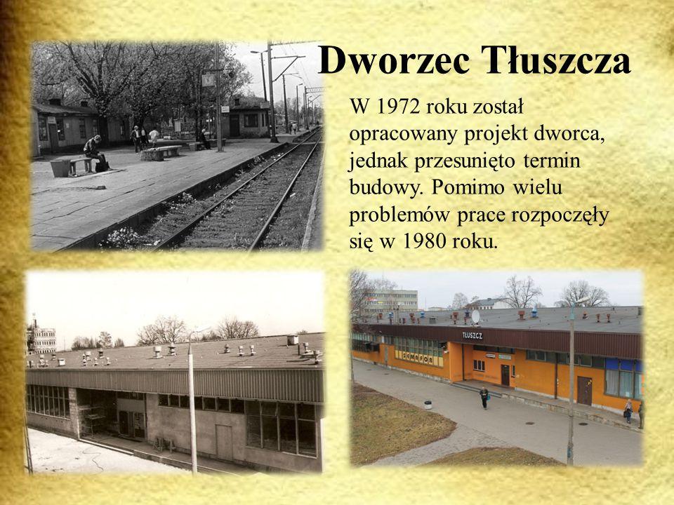 Dworzec Tłuszcza W 1972 roku został opracowany projekt dworca, jednak przesunięto termin budowy.