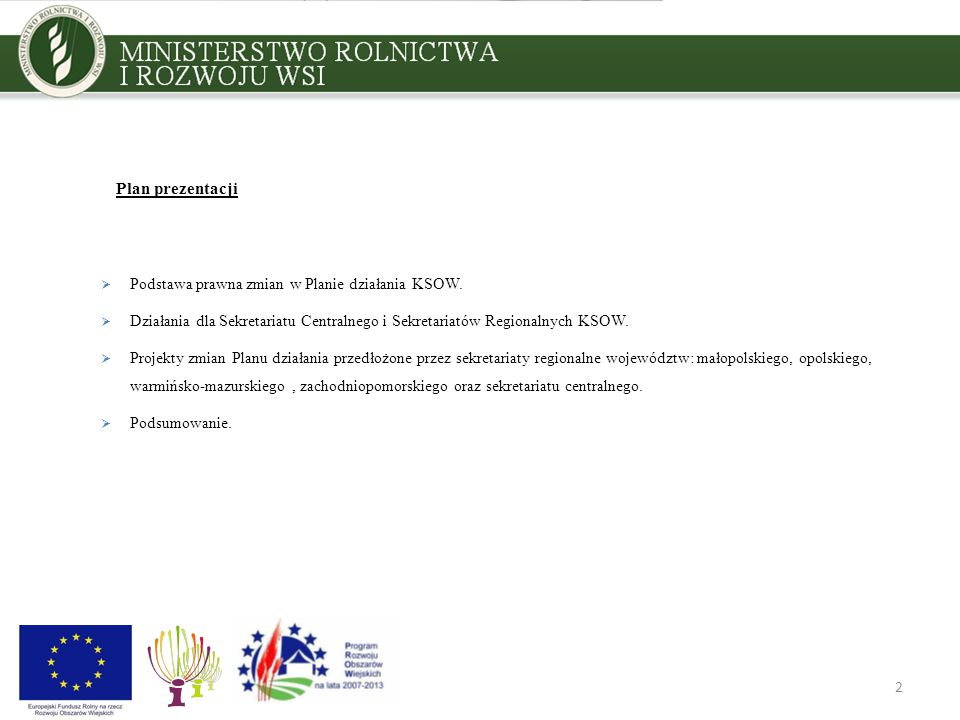 2 Plan prezentacji  Podstawa prawna zmian w Planie działania KSOW.  Działania dla Sekretariatu Centralnego i Sekretariatów Regionalnych KSOW.  Proj