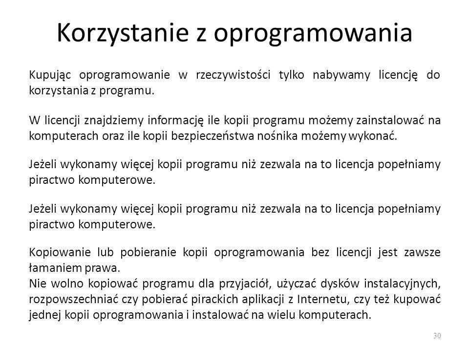 Korzystanie z oprogramowania 31 Według prawa polskiego producent oprogramowania może domagać się od użytkownika nielegalnej kopii zapłaty pięciokrotnej wysokości jego rynkowej wartości na drodze cywilnoprawnej, zaś w zakresie odpowiedzialności karnej za piractwo komputerowe grozi kara nawet 5 lat pozbawienia wolności.