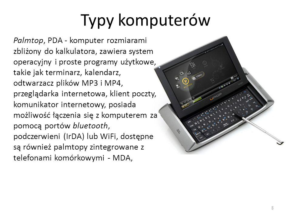 Typy komputerów 9 Tablet – przenośny komputer większy niż telefon komórkowy lub palmtop, posiada duży ekran dotykowy Multi-Touch.