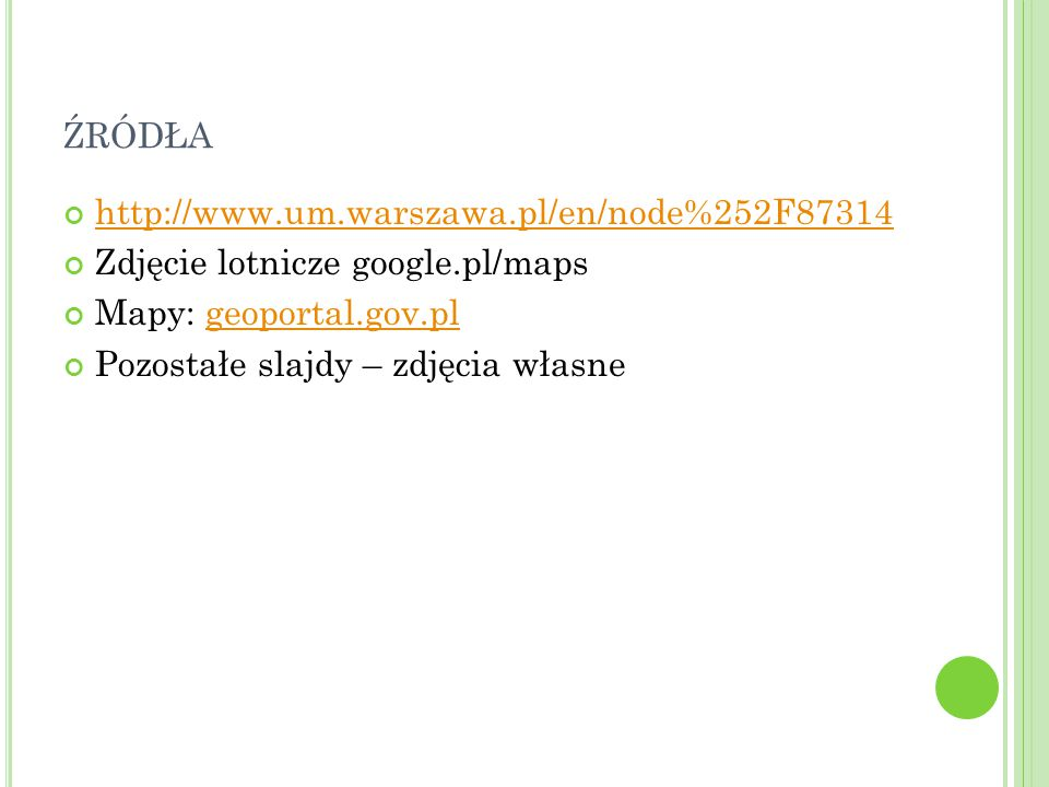 ŹRÓDŁA http://www.um.warszawa.pl/en/node%252F87314 Zdjęcie lotnicze google.pl/maps Mapy: geoportal.gov.plgeoportal.gov.pl Pozostałe slajdy – zdjęcia w