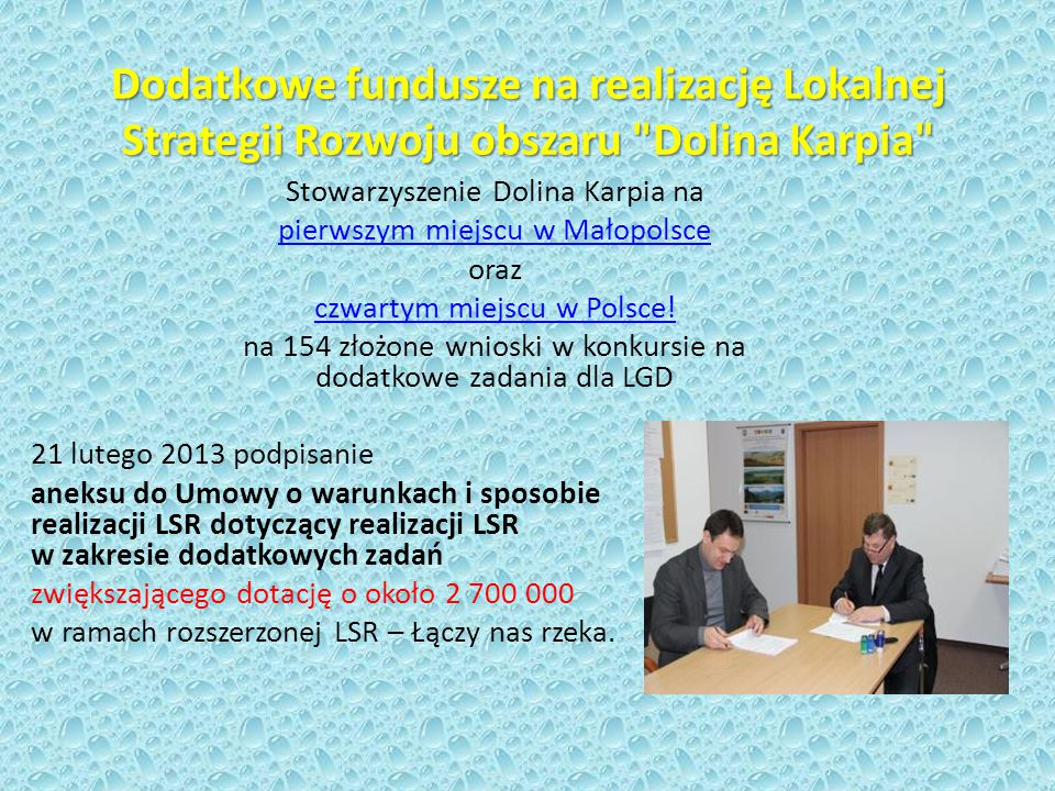 LGD Stowarzyszenie Dolina Karpia otrzymało w drodze konkursu: 8 114 544,00 zł na lata 2009-2015, w tym 6 360 048,00 zł na wdrażanie Lokalnej Strategii Rozwoju obszaru Doliny Karpia, na działania: 1.